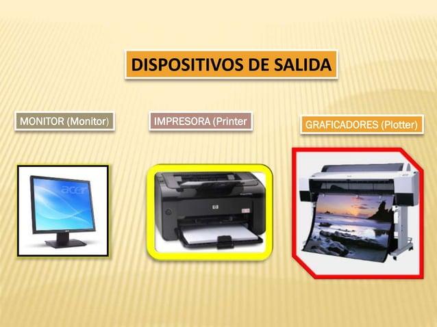 DISPOSITIVOS DE SALIDA MONITOR (Monitor)  IMPRESORA (Printer  GRAFICADORES (Plotter)