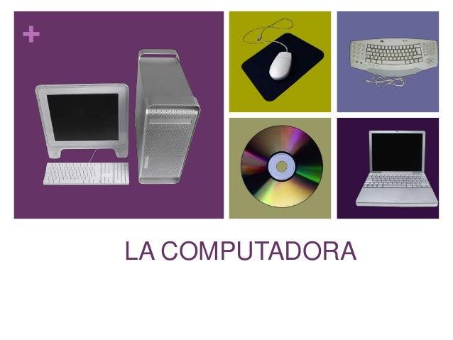 +    LA COMPUTADORA