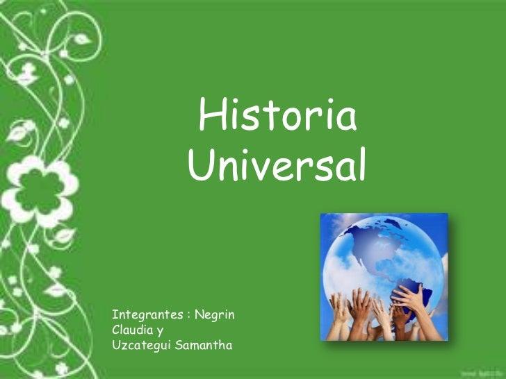 Historia            UniversalIntegrantes : NegrinClaudia yUzcategui Samantha