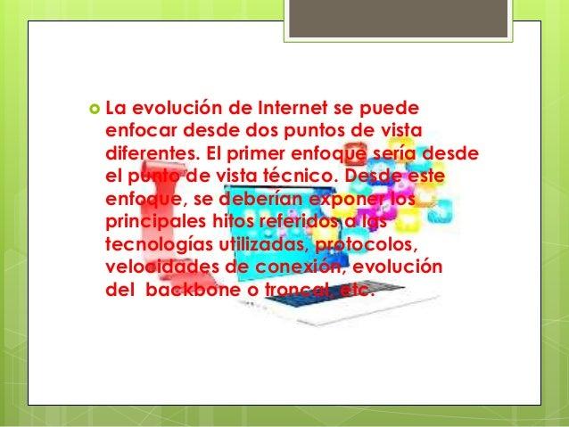  La evolución de Internet se puede enfocar desde dos puntos de vista diferentes. El primer enfoque sería desde el punto d...