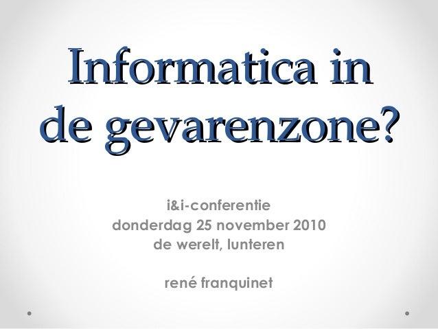 Informatica inInformatica in de gevarenzone?de gevarenzone? i&i-conferentie donderdag 25 november 2010 de werelt, lunteren...