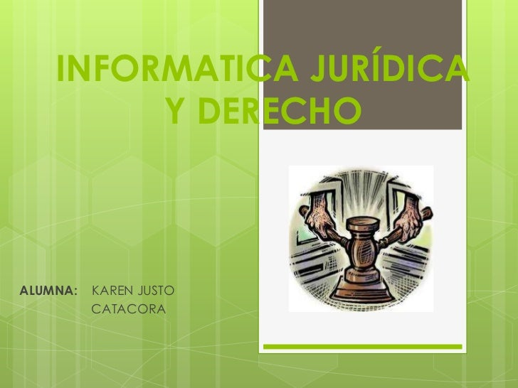 INFORMATICA JURÍDICA         Y DERECHOALUMNA:   KAREN JUSTO          CATACORA