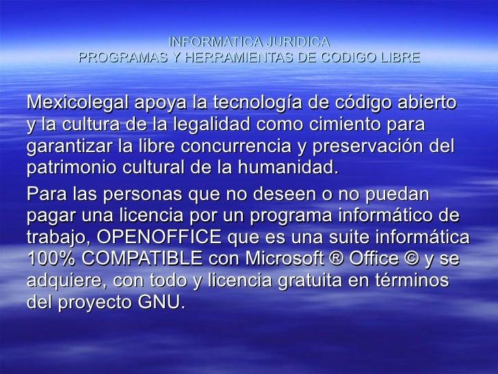 INFORMATICA JURIDICA PROGRAMAS Y HERRAMIENTAS DE CODIGO LIBRE Mexicolegal apoya la tecnología de código abierto y la cultu...
