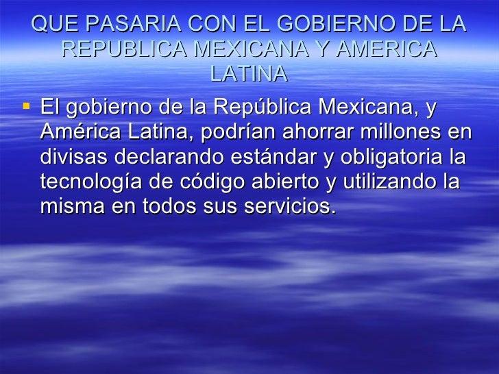 QUE PASARIA CON EL GOBIERNO DE LA REPUBLICA MEXICANA Y AMERICA LATINA <ul><li>El gobierno de la República Mexicana, y Amér...