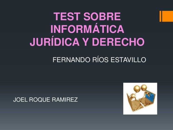 TEST SOBRE       INFORMÁTICA    JURÍDICA Y DERECHO          FERNANDO RÍOS ESTAVILLOJOEL ROQUE RAMIREZ