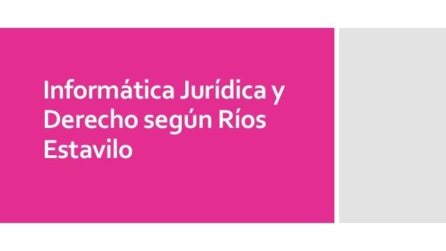 InformáticaJurídica y Derecho según Ríos Estavilo