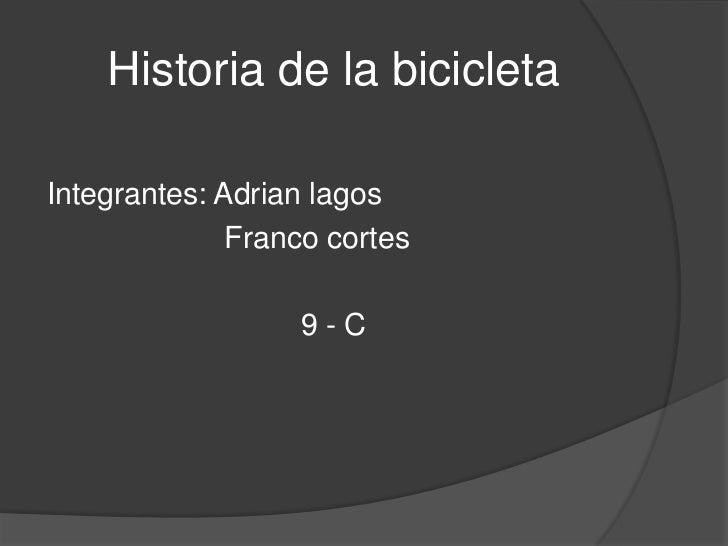 Historia de la bicicletaIntegrantes: Adrian lagos              Franco cortes                  9-C