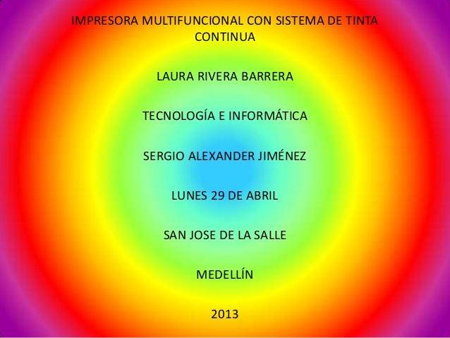 IMPRESORA MULTIFUNCIONAL CON SISTEMA DE TINTACONTINUALAURA RIVERA BARRERATECNOLOGÍA E INFORMÁTICASERGIO ALEXANDER JIMÉNEZL...