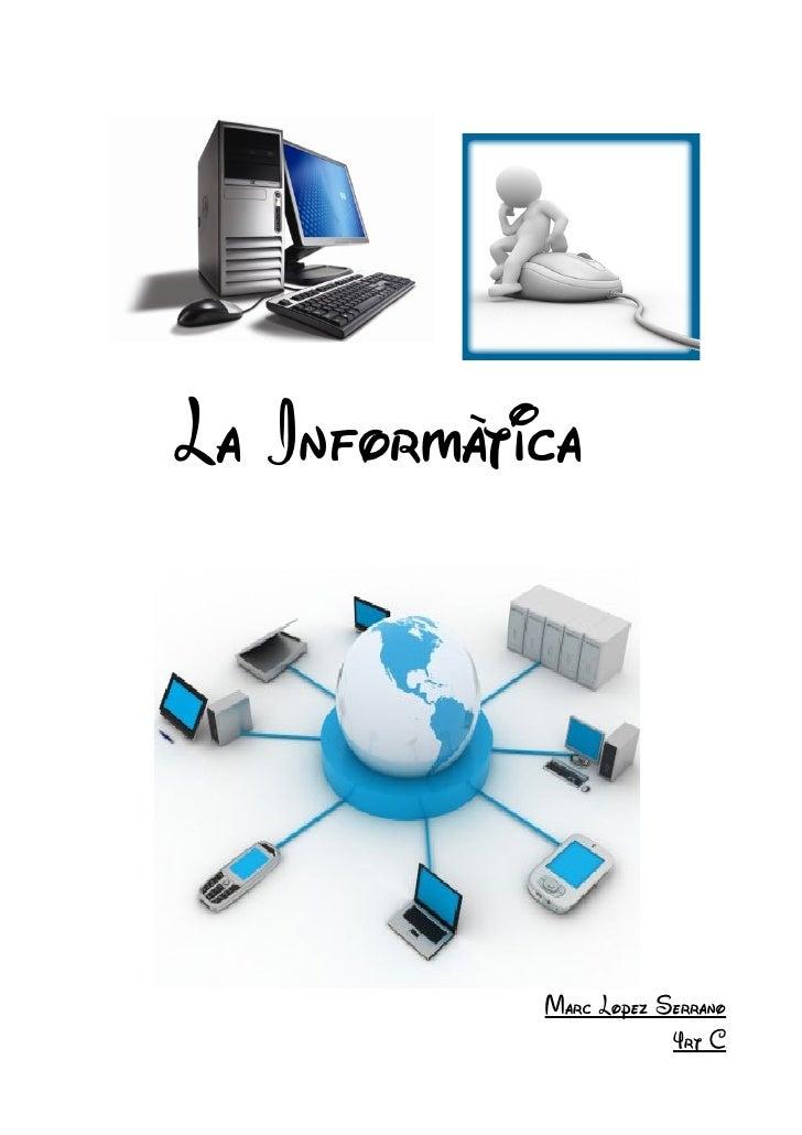La Informàtica            Marc Lopez Serrano                        4rt C