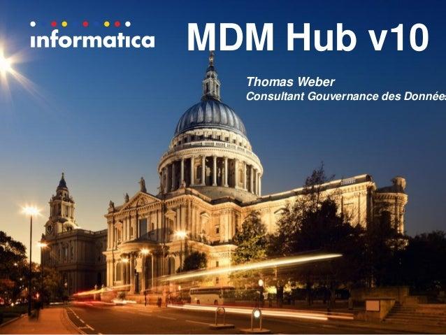 Thomas Weber  Consultant Gouvernance des Données  MDM Hub v10