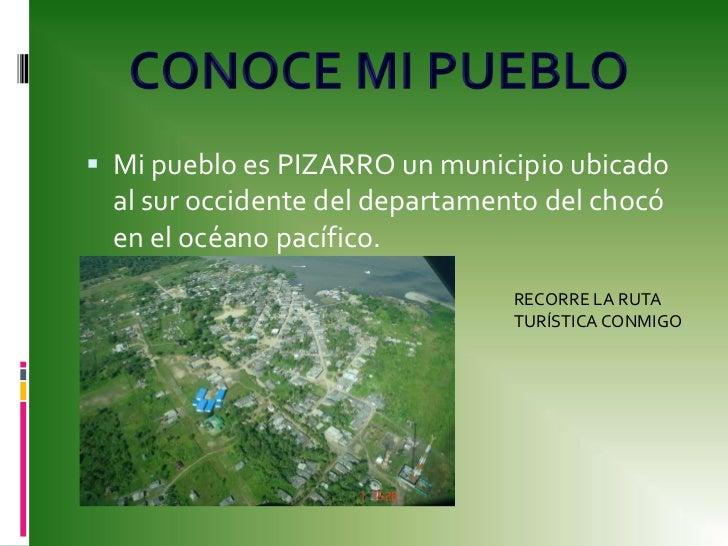 Mi pueblo es PIZARRO un municipio ubicado al sur occidente del departamento del chocó en el océano pacífico.<br />CONOCE M...