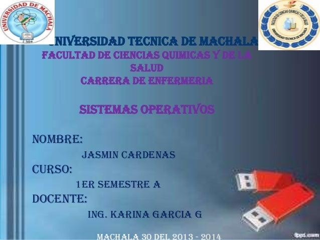 UNIVERSIDAD TECNICA DE MACHALA FACULTAD DE CIENCIAS QUIMICAS Y DE LA SALUD CARRERA DE ENFERMERIA  SISTEMAS OPERATIVOS NOMB...