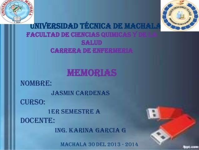 UNIVERSIDAD TéCNICA DE MACHALA FACULTAD DE CIENCIAS QUIMICAS Y DE LA SALUD CARRERA DE ENFERMERIA  memorias NOMBRE: Jasmin ...
