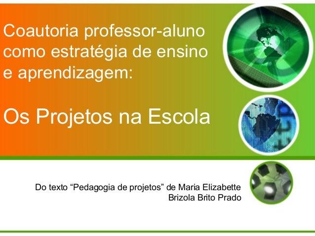 """Coautoria professor-alunocomo estratégia de ensinoe aprendizagem:Os Projetos na Escola   Do texto """"Pedagogia de projetos"""" ..."""