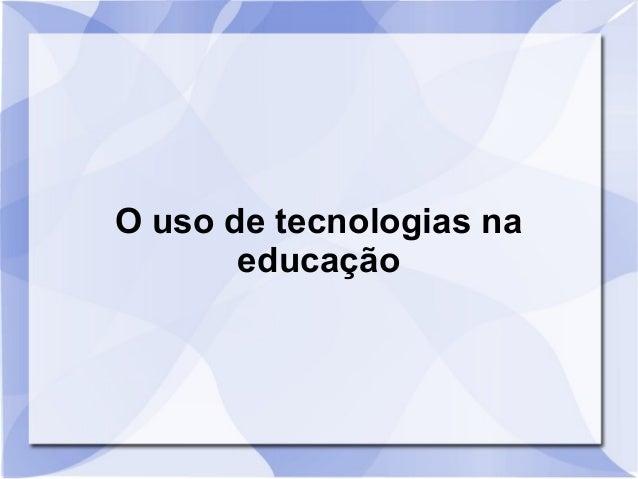 O uso de tecnologias na educação