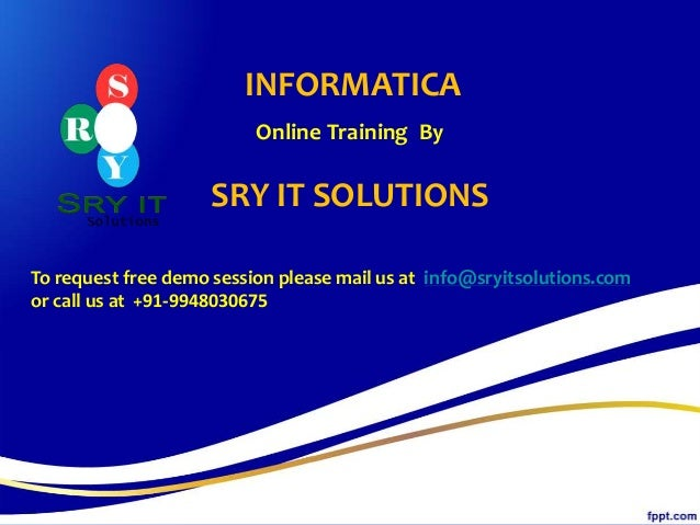 INFORMATICA Online Training By SRY IT SOLUTIONS To request free demo session please mail us at info@sryitsolutions.com or ...