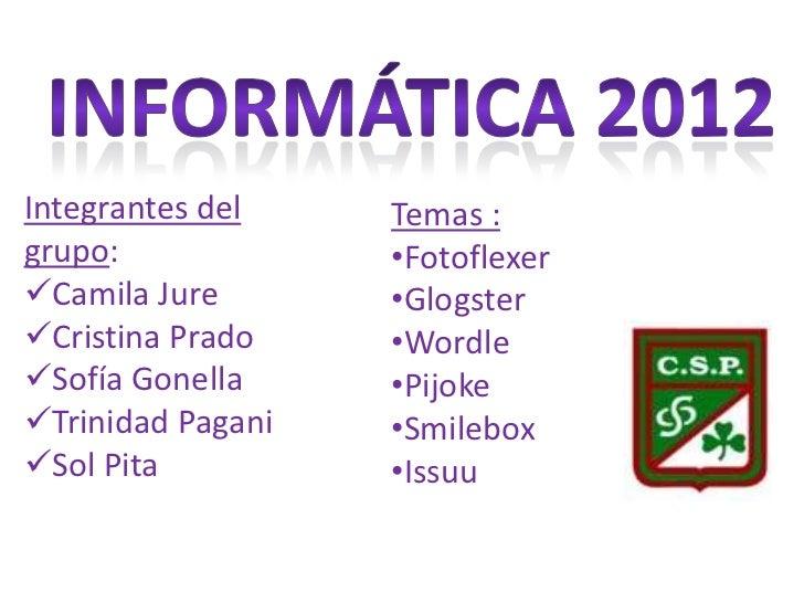 Integrantes del    Temas :grupo:             •FotoflexerCamila Jure       •GlogsterCristina Prado    •WordleSofía Gonel...