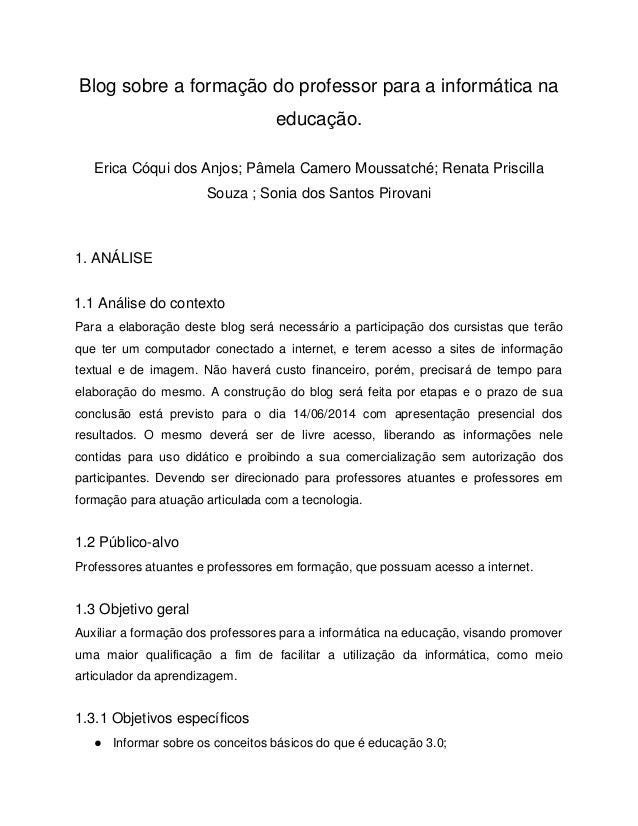 Blog sobre a formação do professor para a informática na educação. Erica Cóqui dos Anjos; Pâmela Camero Moussatché; Renata...