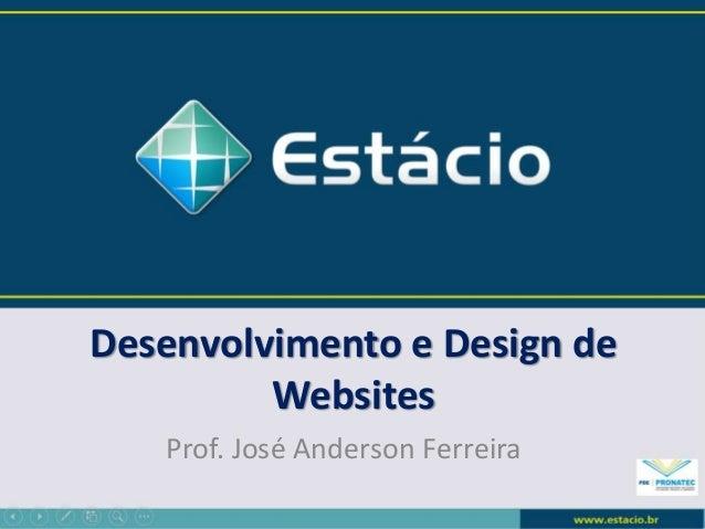 Desenvolvimento e Design de Websites Prof. José Anderson Ferreira