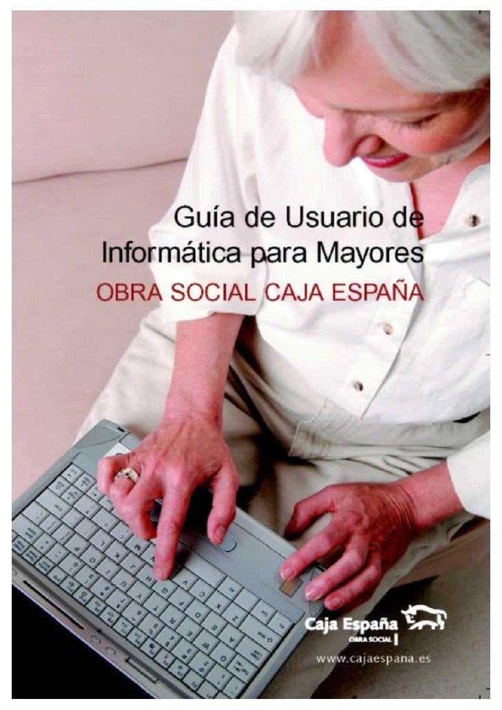 Guía de Usuario de Informática                 para Mayores                       www.cajaespana.es