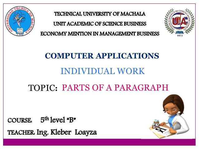 PARTS OF A PARAGRAPH TECHNICAL UNIVERSITY OF MACHALA UNIT ACADEMIC OF SCIENCE BUSINESS ECONOMY MENTION IN MANAGEMENT BUSIN...