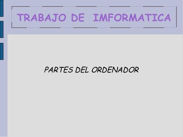 TRABAJO DE IMFORMATICA   PARTES DEL ORDENADOR