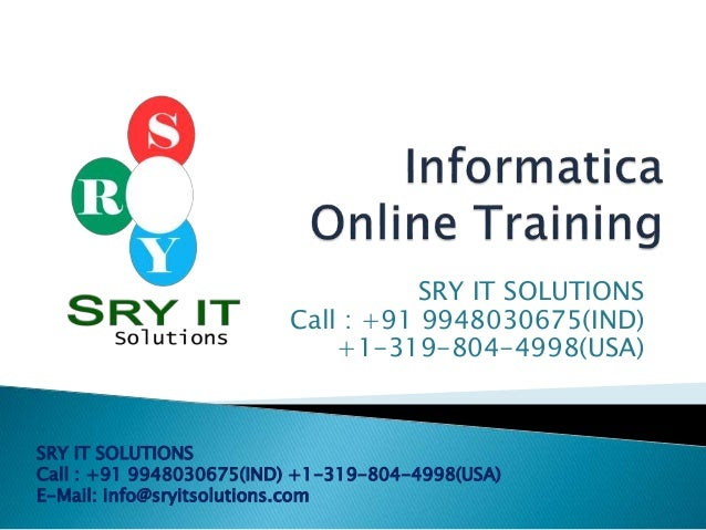 SRY IT SOLUTIONS Call : +91 9948030675(IND) +1-319-804-4998(USA)  SRY IT SOLUTIONS Call : +91 9948030675(IND) +1-319-804-4...