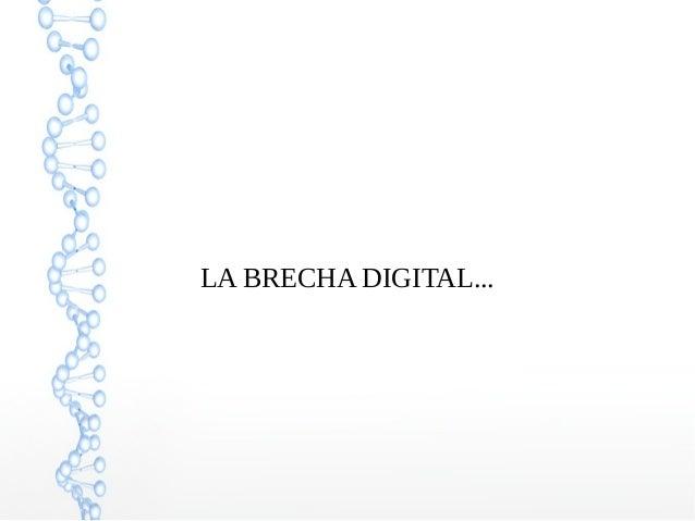 LA BRECHA DIGITAL...