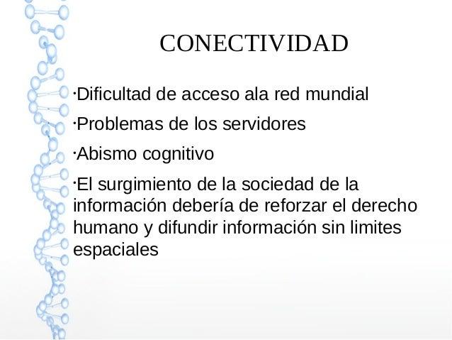 CONECTIVIDAD ● Dificultad de acceso ala red mundial ● Problemas de los servidores ● Abismo cognitivo ● El surgimiento de l...