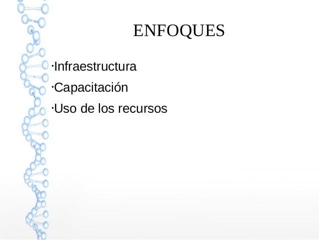 ENFOQUES ● Infraestructura ● Capacitación ● Uso de los recursos