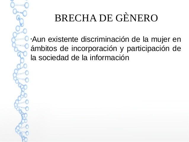 BRECHA DE GÈNERO ● Aun existente discriminación de la mujer en ámbitos de incorporación y participación de la sociedad de ...