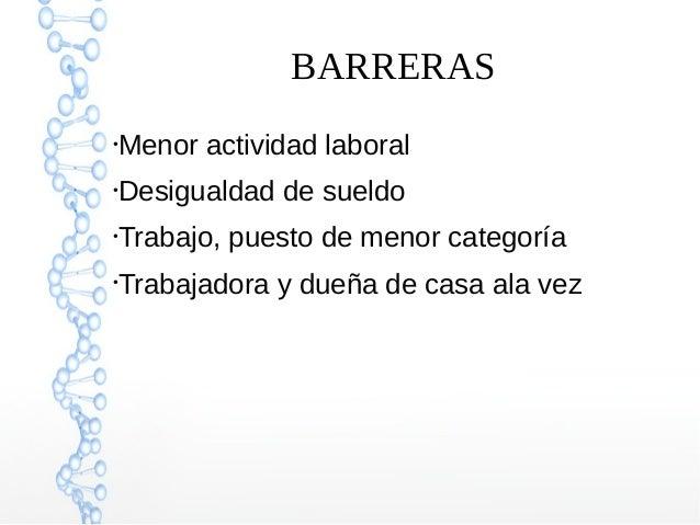BARRERAS ● Menor actividad laboral ● Desigualdad de sueldo ● Trabajo, puesto de menor categoría ● Trabajadora y dueña de c...