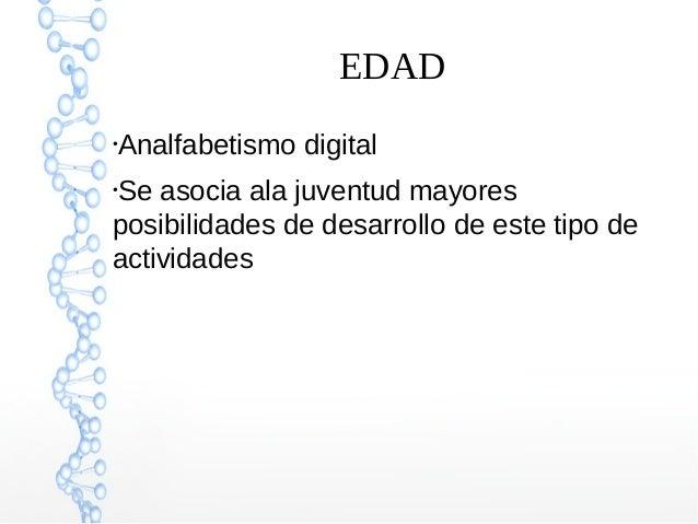 EDAD ● Analfabetismo digital ● Se asocia ala juventud mayores posibilidades de desarrollo de este tipo de actividades