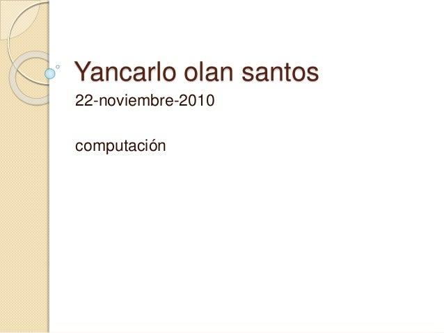 Yancarlo olan santos 22-noviembre-2010 computación