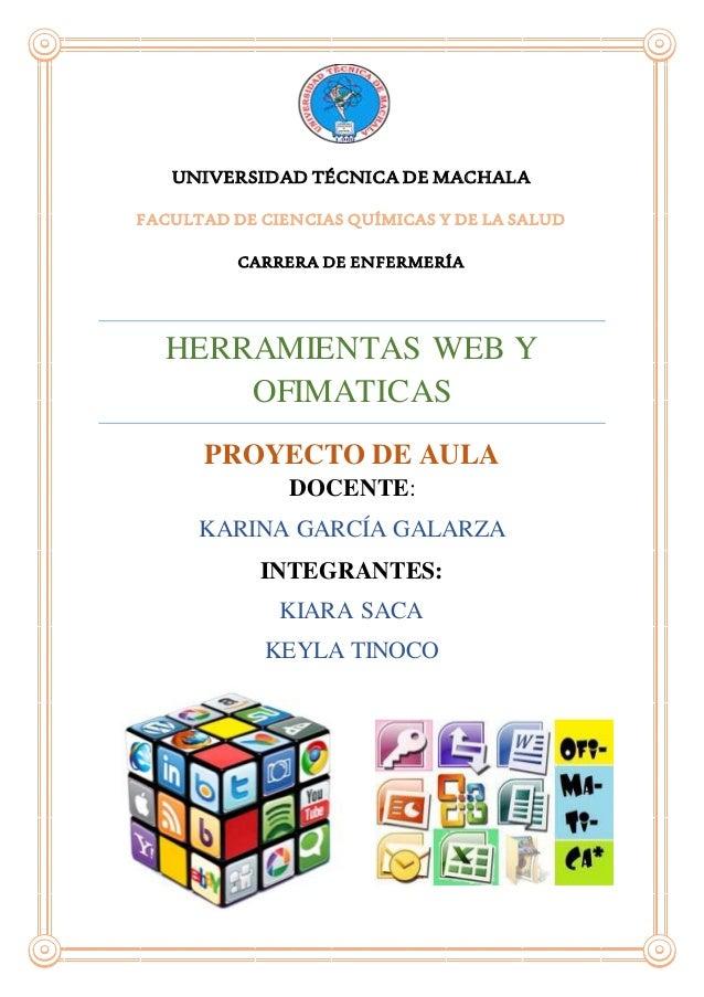 UNIVERSIDAD TÉCNICA DE MACHALA FACULTAD DE CIENCIAS QUÍMICAS Y DE LA SALUD CARRERA DE ENFERMERÍA HERRAMIENTAS WEB Y OFIMAT...