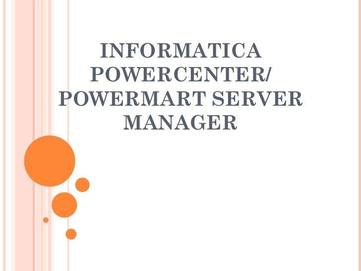 INFORMATICA POWERCENTER/ POWERMART SERVER MANAGER