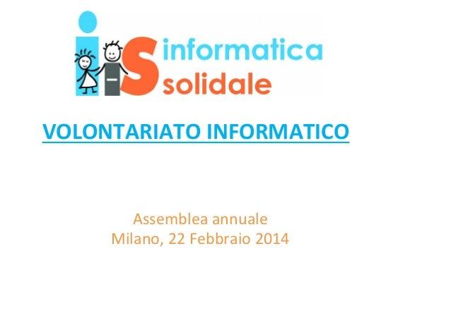 VOLONTARIATO INFORMATICO  Assemblea annuale Milano, 22 Febbraio 2014