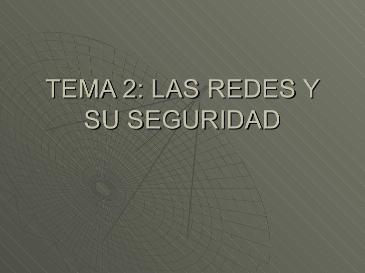 TEMA 2: LAS REDES Y SU SEGURIDAD