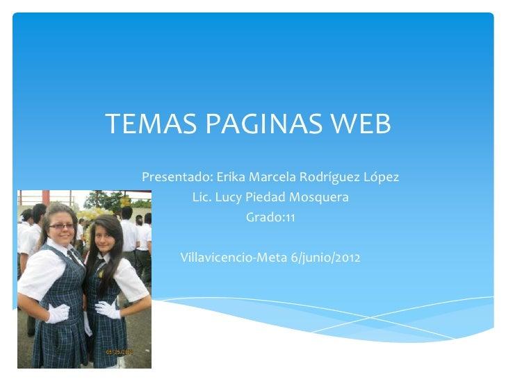 TEMAS PAGINAS WEB  Presentado: Erika Marcela Rodríguez López          Lic. Lucy Piedad Mosquera                    Grado:1...