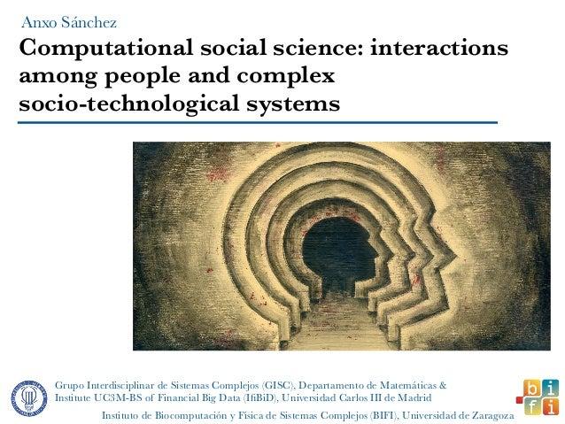 Computational social science: interactions among people and complex socio-technological systems Grupo Interdisciplinar de ...