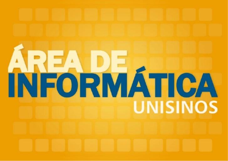 A ÁREA DA INFORMÁTICA NA UNISINOS:        A Unisinos tem se destacado cada vez mais na área...