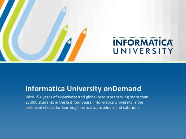 Informatica University onDemandWith 15+ years of experience and global resources serving more than25,000 students in the l...