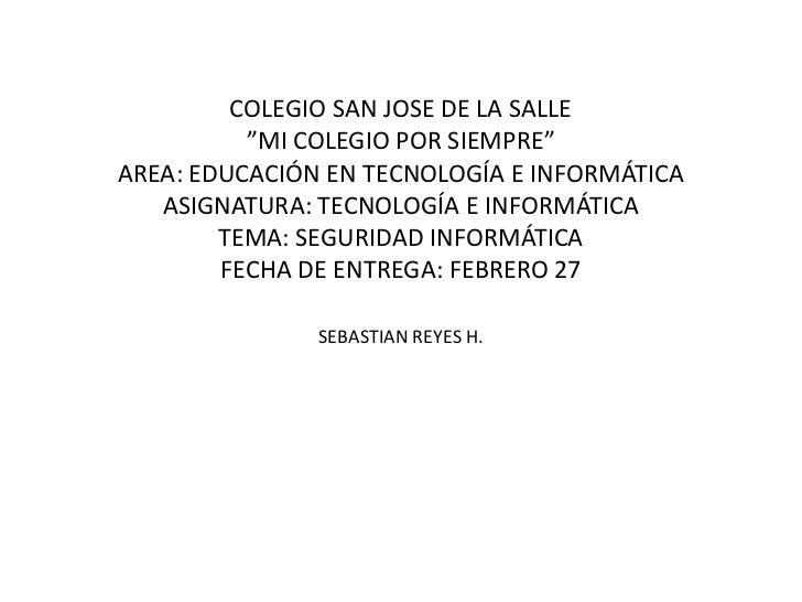 """COLEGIO SAN JOSE DE LA SALLE          """"MI COLEGIO POR SIEMPRE""""AREA: EDUCACIÓN EN TECNOLOGÍA E INFORMÁTICA   ASIGNATURA: TE..."""