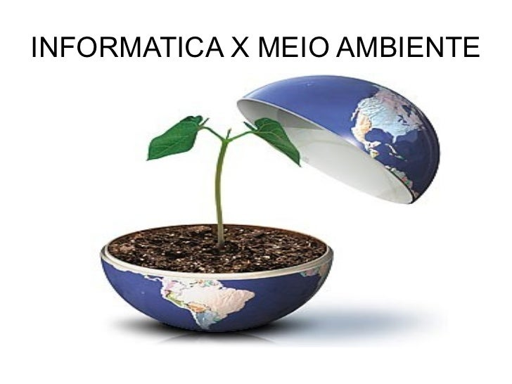 INFORMATICA X MEIO AMBIENTE