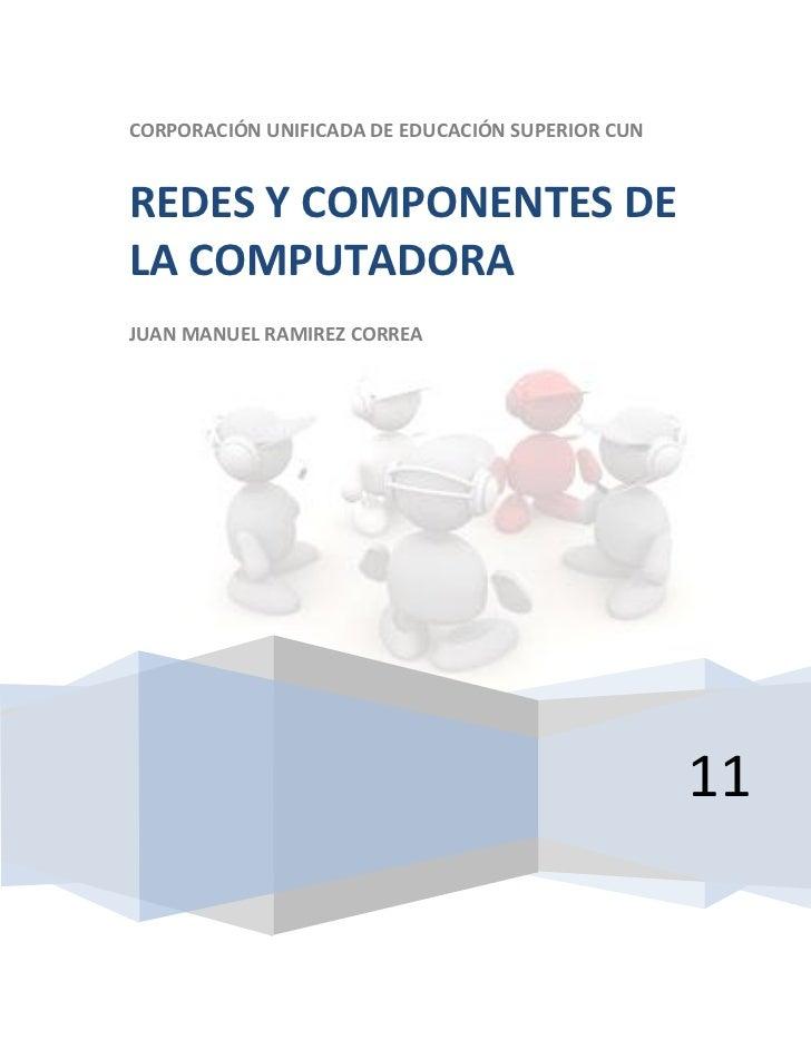 CORPORACIÓN UNIFICADA DE EDUCACIÓN SUPERIOR CUNREDES Y COMPONENTES DELA COMPUTADORAJUAN MANUEL RAMIREZ CORREA             ...