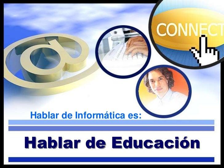 Hablar de Informática es:Hablar de Educación