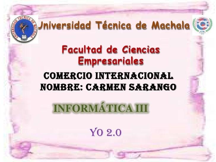 Universidad Técnica de Machala     Facultad de Ciencias        Empresariales Comercio InternacionalNombre: carmen sarango ...