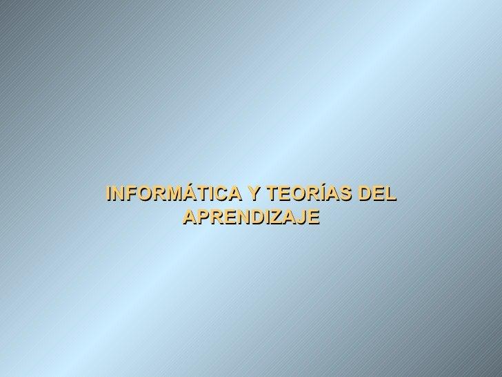 INFORMÁTICA Y TEORÍAS DEL APRENDIZAJE