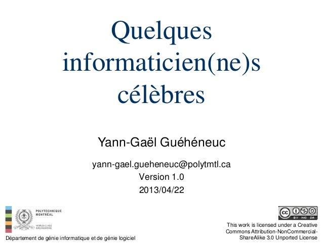 Quelquesinformaticien(ne)scélèbresYann-Gaël GuéhéneucDépartement de génie informatique et de génie logicielThis work is li...