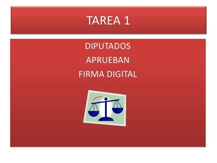 TAREA 1<br />DIPUTADOS <br />APRUEBAN <br />FIRMA DIGITAL<br />
